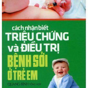 Cách Nhận Biết Triệu Chứng Và Điều Trị Bệnh Sởi Ở Trẻ Em