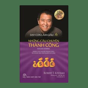 Dạy Con Làm Giàu (Tập 6) Những câu chuyện thành công