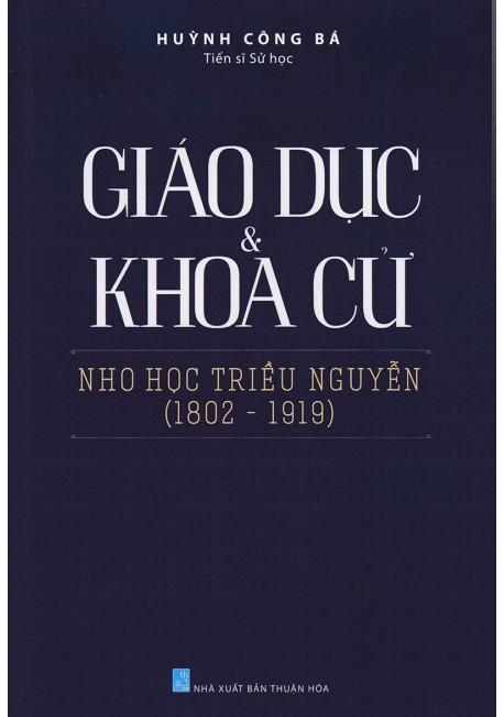 Giáo Dục Và Khoa Cử - Nho Học Triều Nguyễn (1802 - 1919)
