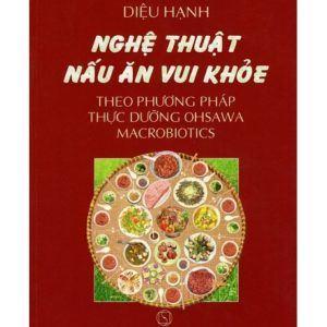Nghệ Thuật Nấu Ăn Vui Khỏe Theo Phương Pháp Thực Dưỡng Ohsawa Macrobiotics